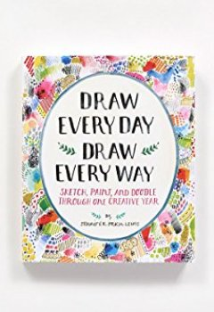 Portada del libro deDraw Every Day, Draw Every Way (Guided Sketchbook): Sketch, Paint, and Doodle Through One Creative Year