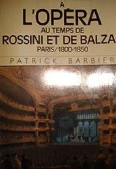 Livres Couvertures de La Vie Quotidienneà L'Opéra Au Temps De Rossini Et De Balzac, Paris, 1800 1850