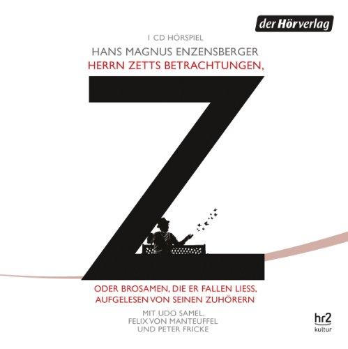 Hans Magnus Enzensberger - Herrn Zetts Betrachtungen, oder Brosamen, die er fallen ließ, aufgelesen von seinen Zuhörern (Der Hörverlag)
