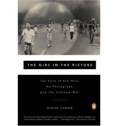 The Girl in the Picture: The Story of Kim Phuc, the Photograph, and the Vietnam War [ THE GIRL IN THE PICTURE: THE STORY OF KIM PHUC, THE PHOTOGRAPH, AND THE VIETNAM WAR ] by Chong, Denise (Author) Aug-01-2001 [ Paperback ]