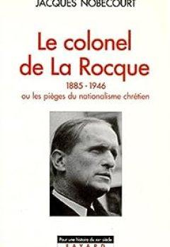 Télécharger Le Colonel De La Rocque (1885 1946). Ou Les Pièges Du Nationalisme Chrétien PDF En Ligne Gratuitement