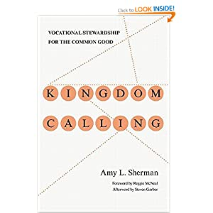 Kingdom Calling: Vocational Stewardship for the Common Good   [KINGDOM CALLING] [Paperback]