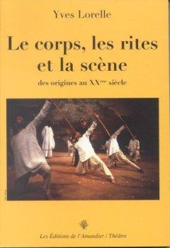 Livres Couvertures de Le corps, les rites et la scène. : Des origines au XXe siècle