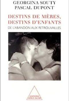 Livres Couvertures de Destins De Mères, Destins D'enfants : De L'abandon Aux Retrouvailles