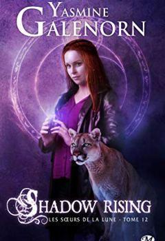 Yasmine Galenorn - Les Soeurs de la lune, T12 : Shadow Rising
