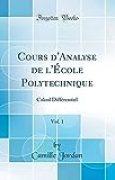 Cours d'Analyse de l'École Polytechnique, Vol. 1: Calcul Différentiel (Classic Reprint)