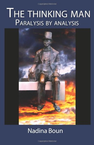 The thinking man, paralysis by analysis by Nadina Boun