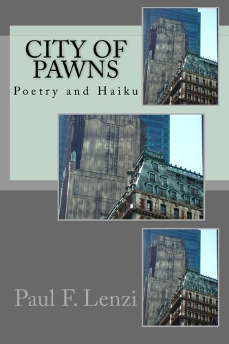 City of Pawns: A Collection of Poetry and Haiku: Paul F. Lenzi: 9781492330523: Amazon.com: Books