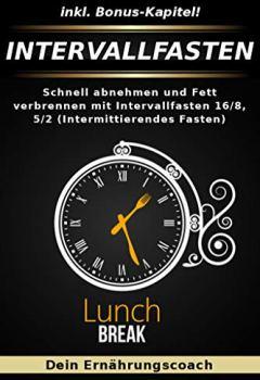 Buchdeckel von Intervallfasten: Schnell abnehmen und Fett verbrennen mit Intervallfasten 16/8, 5/2 (Intermittierendes Fasten)