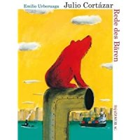 Rede des Bären / Emilio Urberuaga ; Julio Cortázar