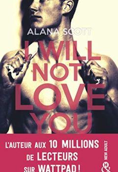 Livres Couvertures de I Will Not Love You : L'auteur New-Adult aux 10 millions de lecteurs sur Wattpad ! (&H)