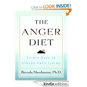 The Anger Diet: Thirty Days to Stress-Free Living Ph.D. Brenda Shoshanna