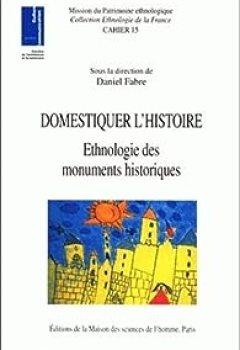 Domestiquer L'histoire. Ethnologie Des Monuments Historiques