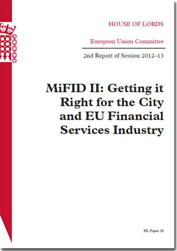 MiFID II: Getting it Right for the City and EU Financial Services Industry, 2nd Report of Session 2012-13 (House of Lords Papers)