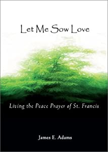 "Cover of ""Let Me Sow Love: Living the Pea..."