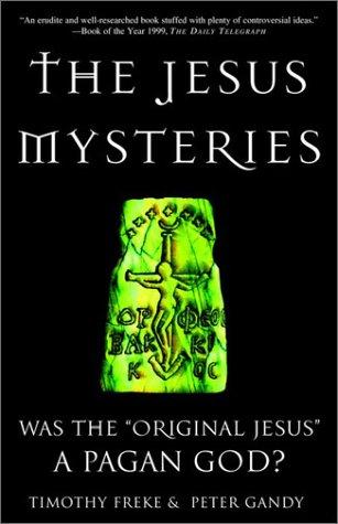 "The Jesus Mysteries: Was the ""Original Jesus"" a Pagan God?"