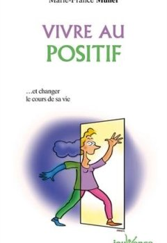 Livres Couvertures de Vivre au positif ... Et changer le cours de sa vie