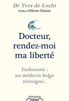 Livres Couvertures de Docteur, rendez-moi ma liberté - Euthanasie : un médecin belge témoigne...