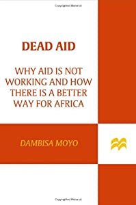 """Cover of """"Dead Aid: Why Aid Is Not Workin..."""