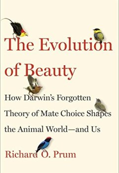 Livres Couvertures de The Evolution of Beauty: How Darwin's Forgotten Theory of Mate Choice Shapes the Animal World - and Us