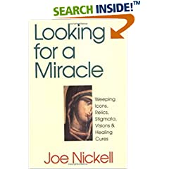 Looking for a Miracle: Weeping Icons, Relics, Stigmata, Visions & Healing Cures