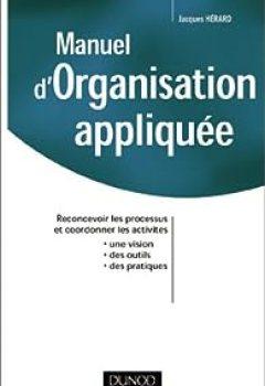Livres Couvertures de Manuel D'organisation Appliquée : Reconcevoir Les Processus Et Coordonner Les Activités