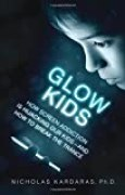 Glow Kids : How Screen Addiction Is Hijacking Our Kids-And How to Break the Trance