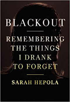 Blackout Remembering the Things I Drank to Forget book online free download