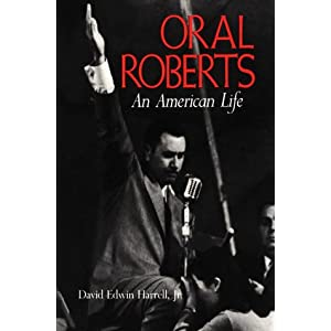 Oral Roberts: An American Life (A Midland Book)