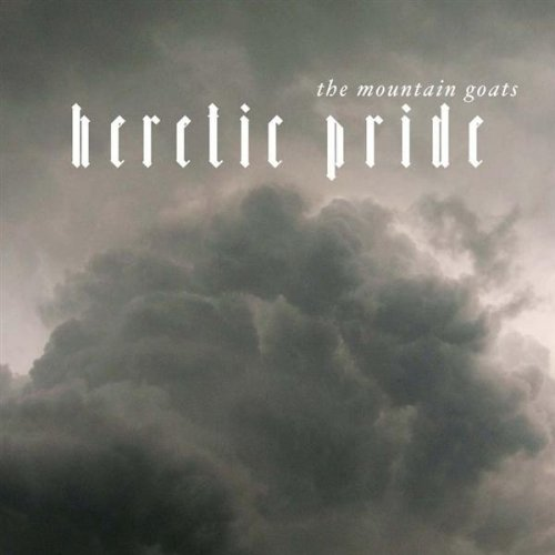 The Mountain Goats - Heretic Pride