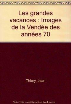 Livres Couvertures de Les grandes vacances : Images de la Vendée des années 70