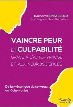 Livres Couvertures de Vaincre peur et culpabilité grâce à l'autohypnose et aux neurosciences - De la mécanique du cerveau au lâcher prise