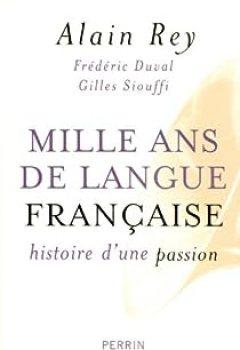 Livres Couvertures de Mille Ans De Langue Française : Histoire D'une Passion