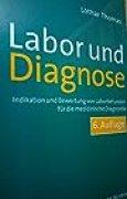 Labor und Diagnose: Indikation und Bewertung von Laborbefunden für die medizinische Diagnostik