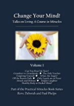 Change Your Mind! Talks on Living A Course in Miracles Volume 1