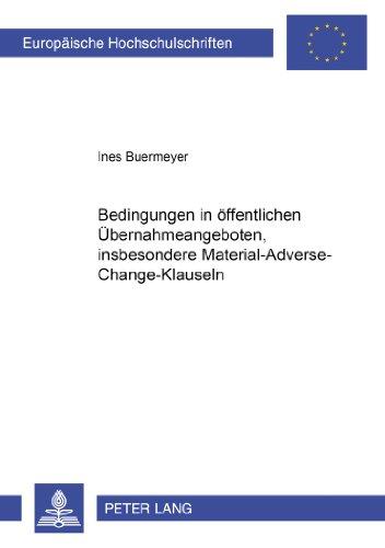 Bedingungen in Oeffentlichen Uebernahmeangeboten, Insbesondere Material-Adverse-Change-Klauseln (Europaeische Hochschulschriften / European University Studie)