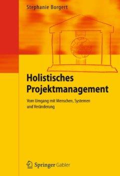Cover von Holistisches Projektmanagement: Vom Umgang mit Menschen, Systemen und Veränderung