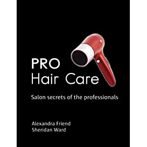 Pro Hair Care: Salon Secrets of the Professionals