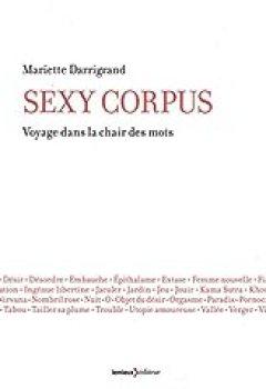 Sexy Corpus. Voyage Dans La Chair Des Mots