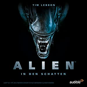 Alien - In den Schatten (Tim Lebbon, Dirk Maggs) Audible 2016