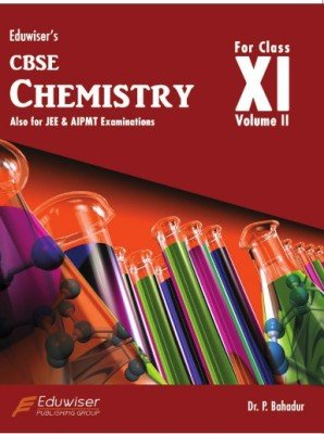 CBSE Chemistry for Class XI Vol II ---Also for JEE & AIPMT Exam