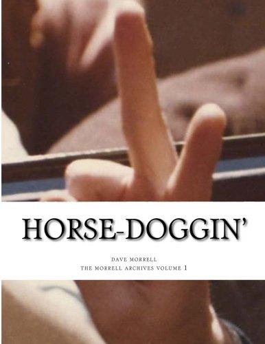 Horse-Doggin': The Morrell Archives Volume 1