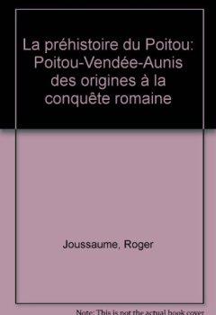 Livres Couvertures de La Préhistoire du Poitou : Poitou, Vendée, Aunis, des origines à la conquête romaine