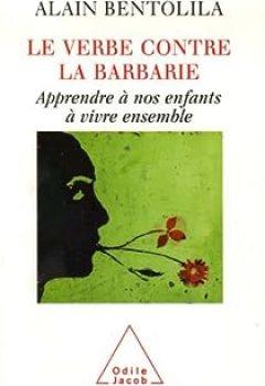 Livres Couvertures de Le Verbe Contre La Barbarie : Apprendre à Nos Enfants à Vivre Ensemble