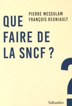 Livres Couvertures de Que faire de la SNCF ?