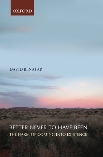 Better Never to Have Been: The Harm of Coming into Existence