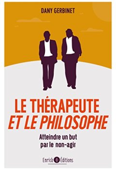 Livres Couvertures de Le thérapeute et le philosophe : Atteindre un but par le non-agir