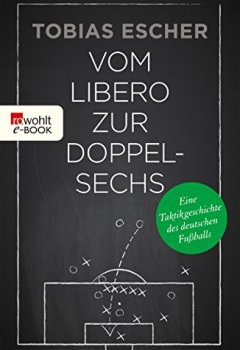 Buchdeckel von Vom Libero zur Doppelsechs: Eine Taktikgeschichte des deutschen Fußballs