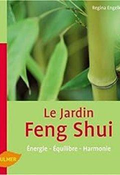Le Jardin Feng Shui : Energie, Equilibre, Harmonie
