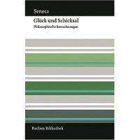 Glück und Schicksal : Philosophische Betrachtungen / Lucius Annaeus Seneca (Seneca der Jüngere)